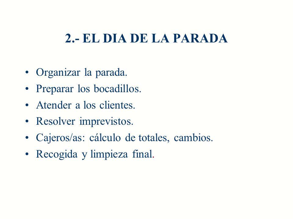 2.- EL DIA DE LA PARADA Organizar la parada. Preparar los bocadillos.