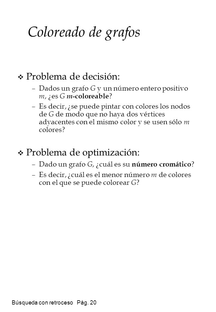 Coloreado de grafos Problema de decisión: Problema de optimización: