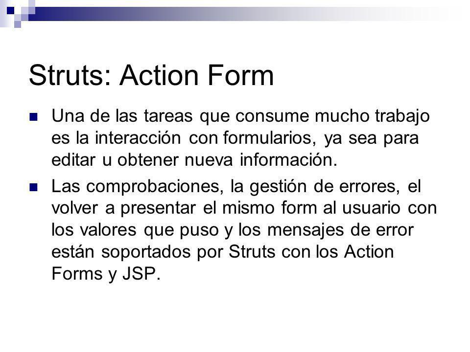 Struts: Action Form Una de las tareas que consume mucho trabajo es la interacción con formularios, ya sea para editar u obtener nueva información.