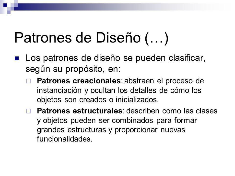 Patrones de Diseño (…) Los patrones de diseño se pueden clasificar, según su propósito, en: