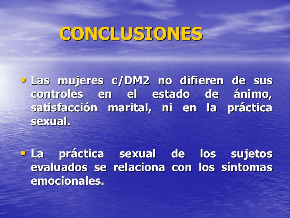 CONCLUSIONES Las mujeres c/DM2 no difieren de sus controles en el estado de ánimo, satisfacción marital, ni en la práctica sexual.