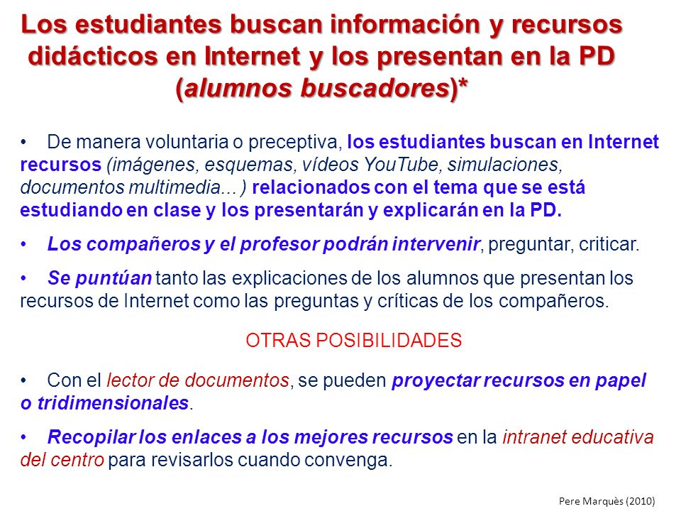 Los estudiantes buscan información y recursos didácticos en Internet y los presentan en la PD (alumnos buscadores)*