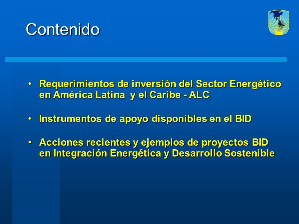 ContenidoRequerimientos de inversión del Sector Energético en América Latina y el Caribe - ALC. Instrumentos de apoyo disponibles en el BID.