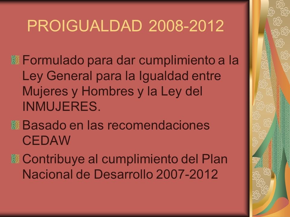 PROIGUALDAD 2008-2012 Formulado para dar cumplimiento a la Ley General para la Igualdad entre Mujeres y Hombres y la Ley del INMUJERES.