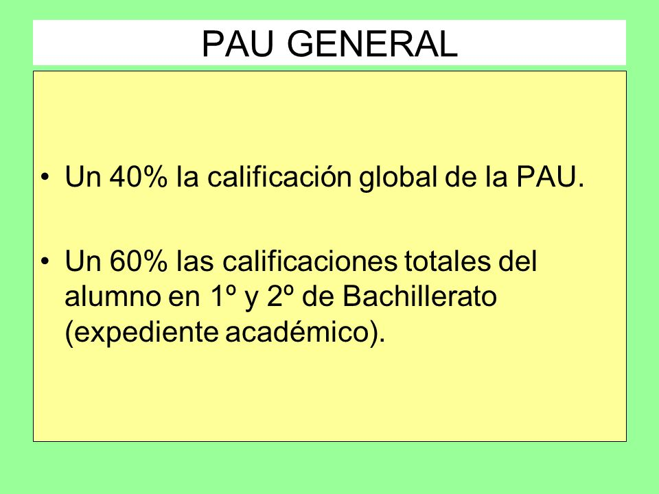 PAU GENERAL Un 40% la calificación global de la PAU.
