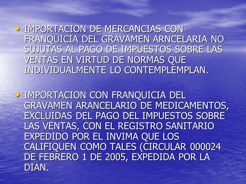 IMPORTACION DE MERCANCIAS CON FRANQUICIA DEL GRAVAMEN ARNCELARIA NO SUJUTAS AL PAGO DE IMPUESTOS SOBRE LAS VENTAS EN VIRTUD DE NORMAS QUE INDIVIDUALMENTE LO CONTEMPLEMPLAN.