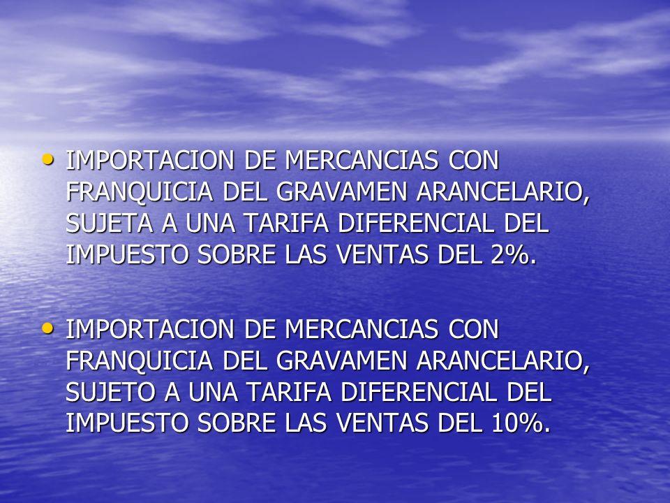 IMPORTACION DE MERCANCIAS CON FRANQUICIA DEL GRAVAMEN ARANCELARIO, SUJETA A UNA TARIFA DIFERENCIAL DEL IMPUESTO SOBRE LAS VENTAS DEL 2%.