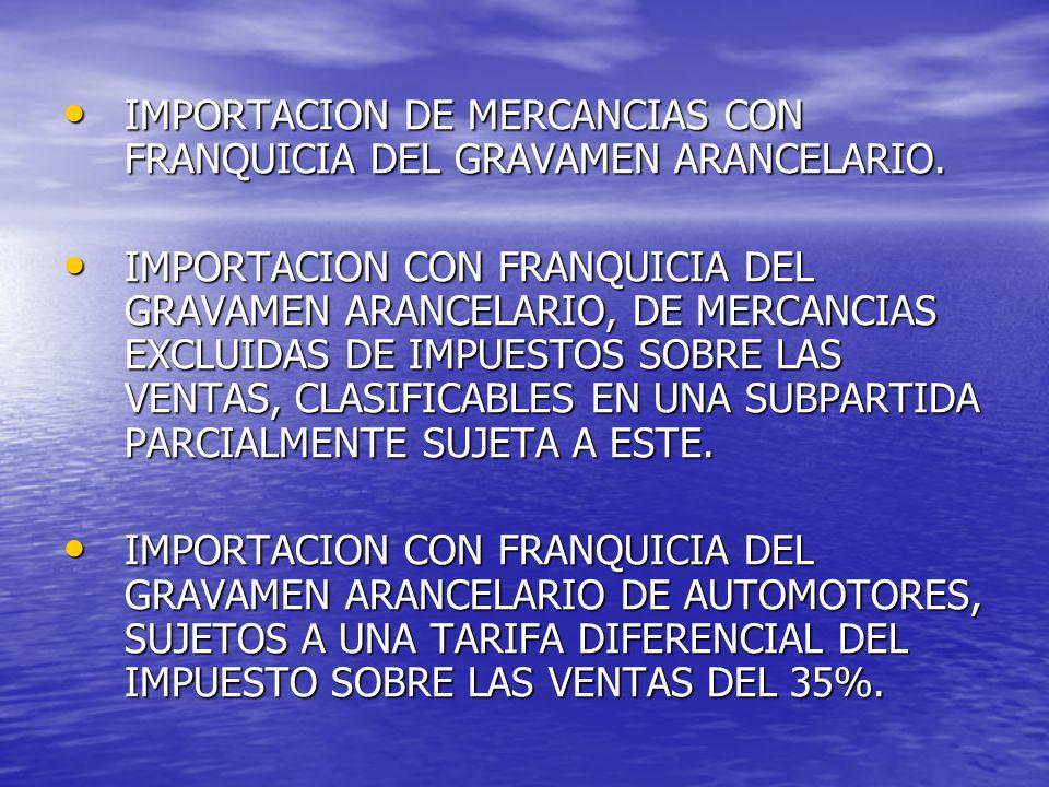IMPORTACION DE MERCANCIAS CON FRANQUICIA DEL GRAVAMEN ARANCELARIO.