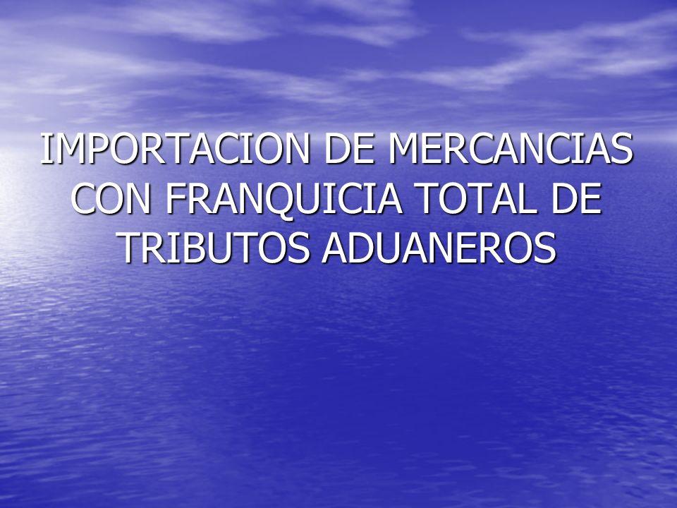 IMPORTACION DE MERCANCIAS CON FRANQUICIA TOTAL DE TRIBUTOS ADUANEROS