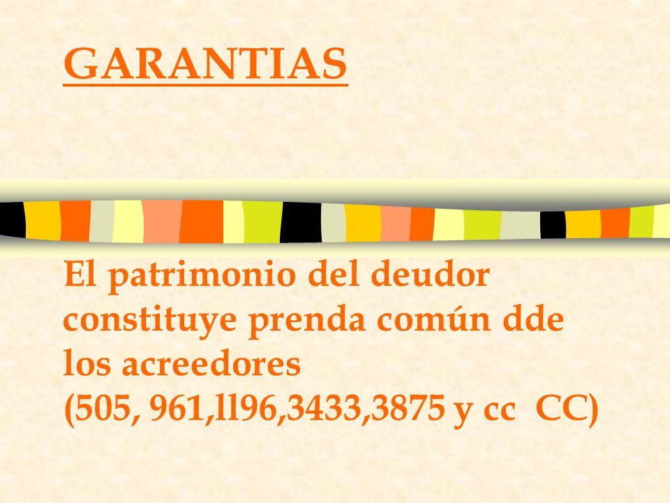 GARANTIAS El patrimonio del deudor constituye prenda común dde los acreedores (505, 961,ll96,3433,3875 y cc CC)