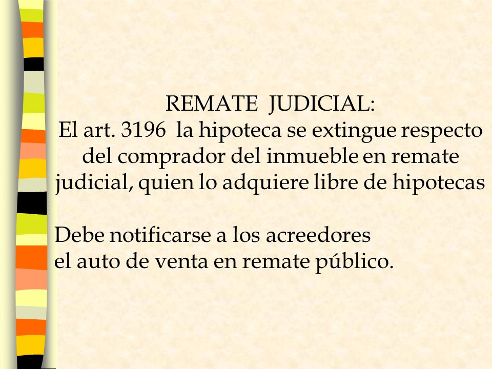 REMATE JUDICIAL: El art. 3196 la hipoteca se extingue respecto del comprador del inmueble en remate judicial, quien lo adquiere libre de hipotecas.