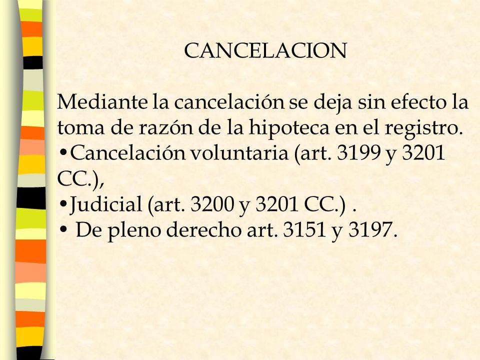 CANCELACION Mediante la cancelación se deja sin efecto la toma de razón de la hipoteca en el registro.