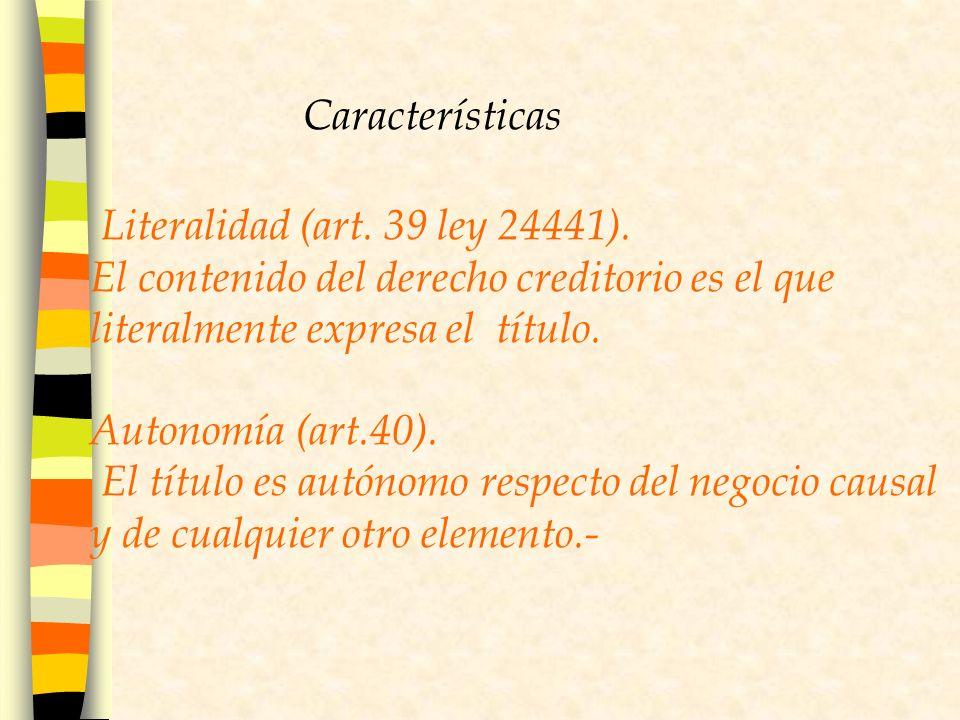 Características Literalidad (art. 39 ley 24441). El contenido del derecho creditorio es el que literalmente expresa el título.
