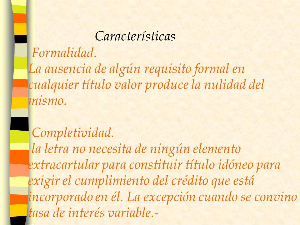 Características Formalidad. La ausencia de algún requisito formal en cualquier título valor produce la nulidad del mismo.
