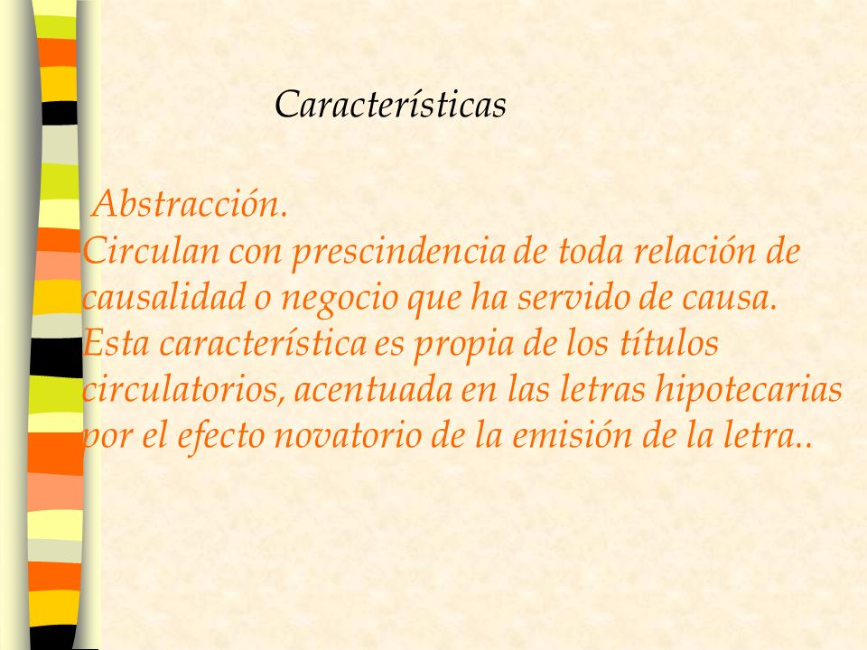 Características Abstracción. Circulan con prescindencia de toda relación de causalidad o negocio que ha servido de causa.