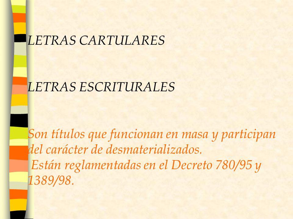 LETRAS CARTULARES LETRAS ESCRITURALES. Son títulos que funcionan en masa y participan del carácter de desmaterializados.