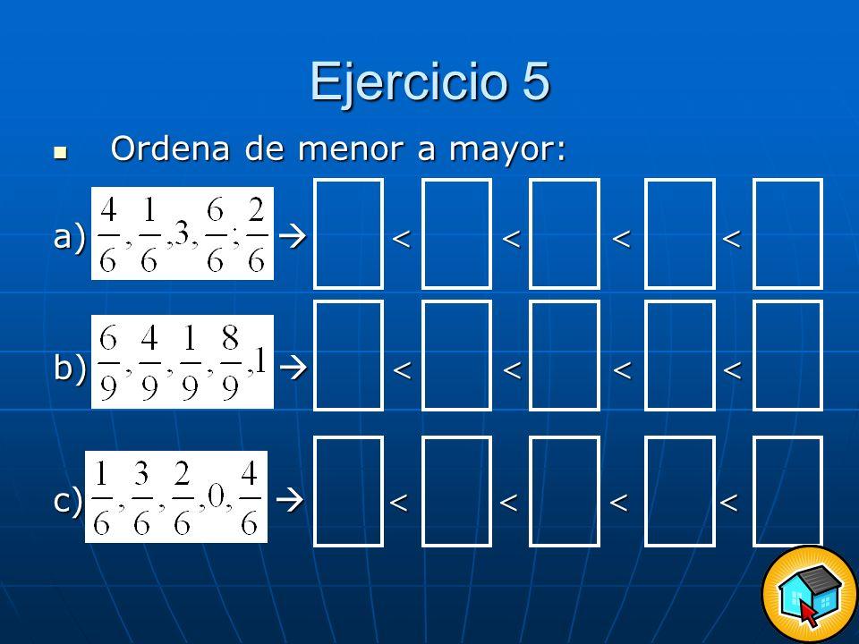 Ejercicio 5 Ordena de menor a mayor: a)      b)     