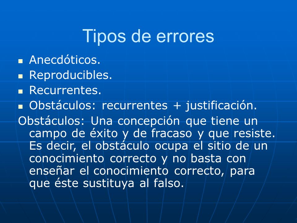 Tipos de errores Anecdóticos. Reproducibles. Recurrentes.
