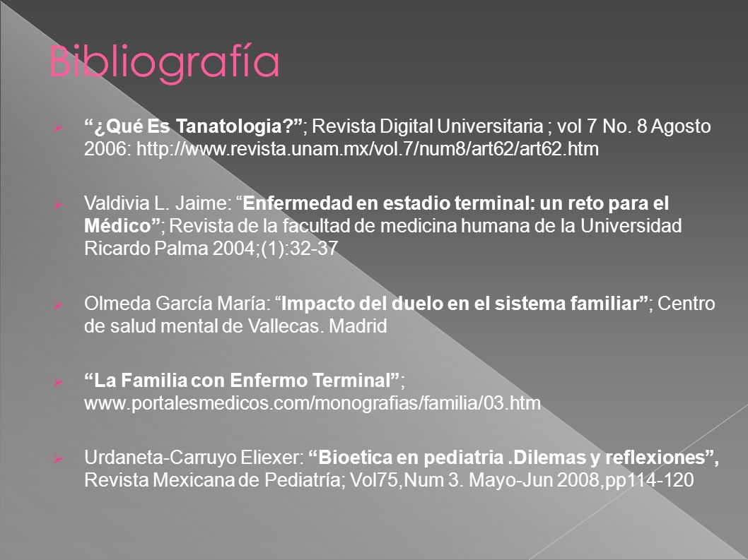 Bibliografía ¿Qué Es Tanatologia ; Revista Digital Universitaria ; vol 7 No. 8 Agosto 2006: http://www.revista.unam.mx/vol.7/num8/art62/art62.htm.