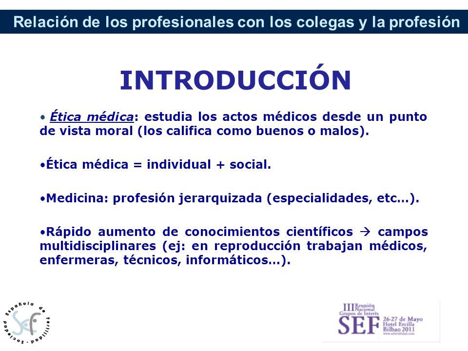 INTRODUCCIÓN Ética médica: estudia los actos médicos desde un punto de vista moral (los califica como buenos o malos).