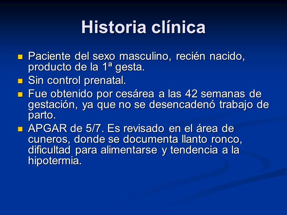 Historia clínica Paciente del sexo masculino, recién nacido, producto de la 1ª gesta. Sin control prenatal.