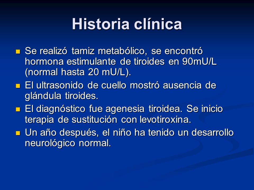 Historia clínica Se realizó tamiz metabólico, se encontró hormona estimulante de tiroides en 90mU/L (normal hasta 20 mU/L).