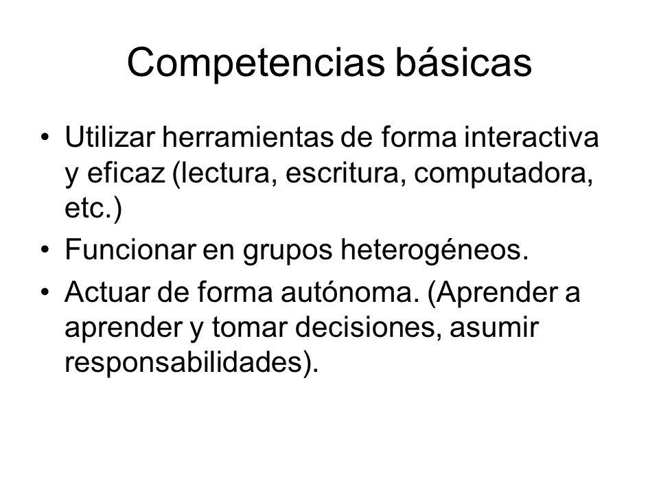 Competencias básicas Utilizar herramientas de forma interactiva y eficaz (lectura, escritura, computadora, etc.)