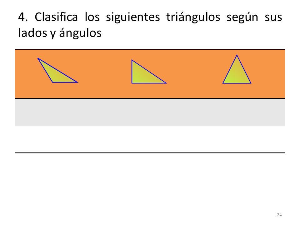 4. Clasifica los siguientes triángulos según sus lados y ángulos