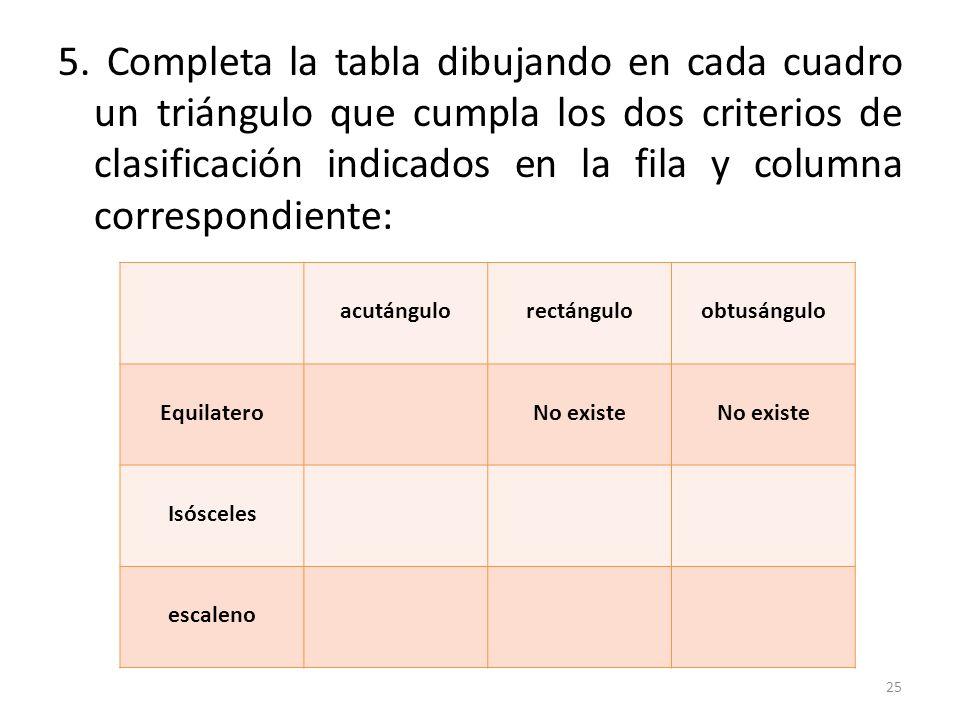5. Completa la tabla dibujando en cada cuadro un triángulo que cumpla los dos criterios de clasificación indicados en la fila y columna correspondiente: