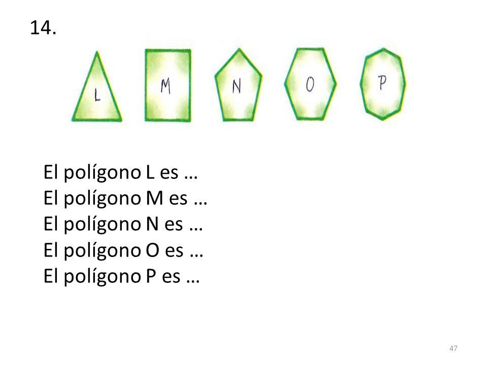 14. El polígono L es … El polígono M es … El polígono N es …