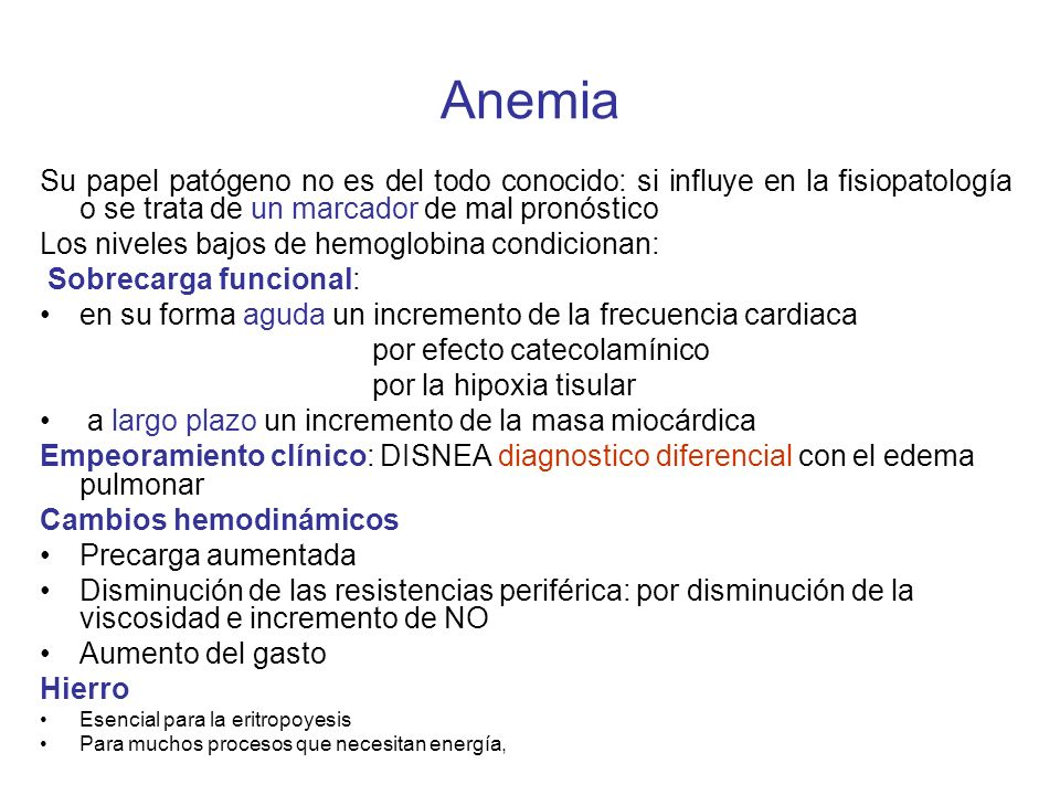 Anemia Su papel patógeno no es del todo conocido: si influye en la fisiopatología o se trata de un marcador de mal pronóstico.