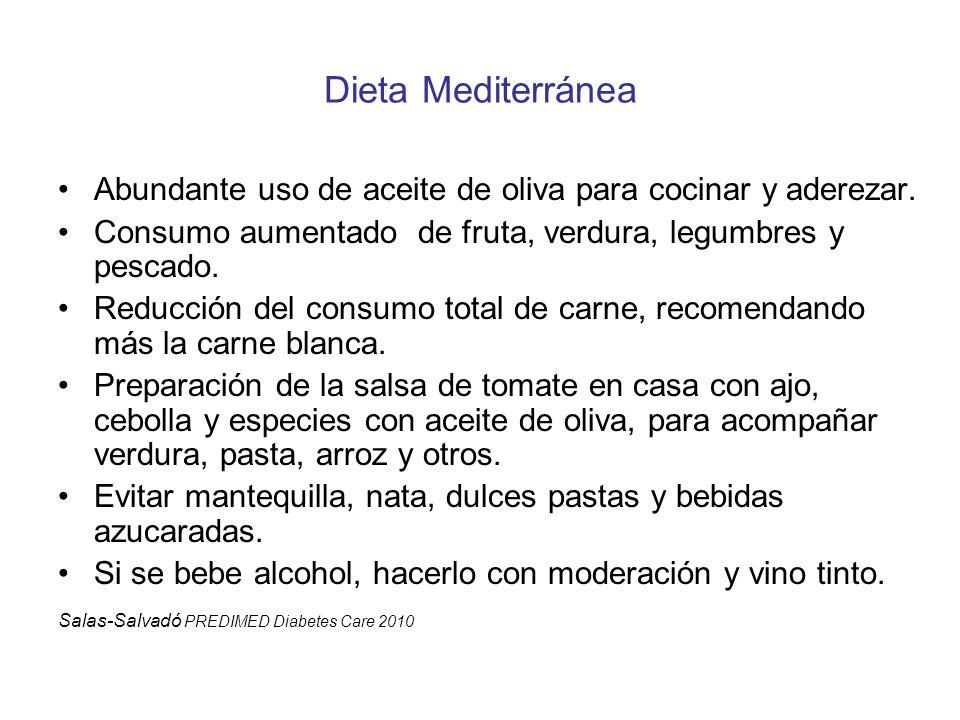 Dieta Mediterránea Abundante uso de aceite de oliva para cocinar y aderezar. Consumo aumentado de fruta, verdura, legumbres y pescado.