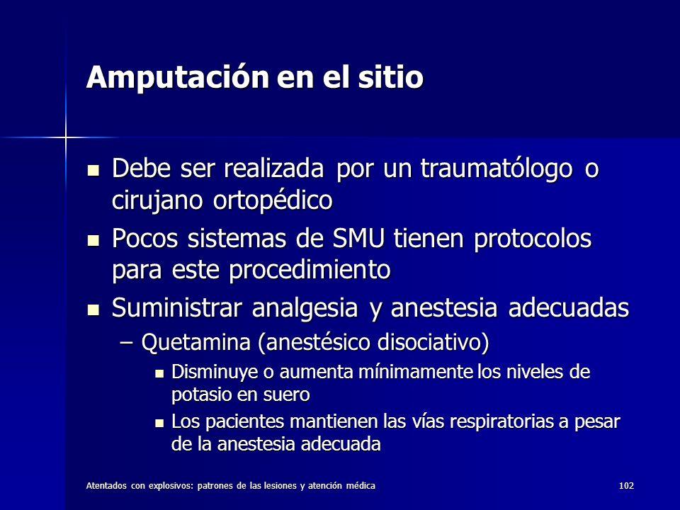 Amputación en el sitio Debe ser realizada por un traumatólogo o cirujano ortopédico. Pocos sistemas de SMU tienen protocolos para este procedimiento.