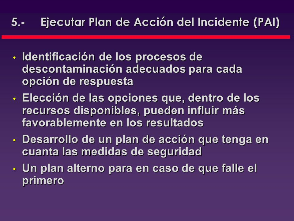 5.- Ejecutar Plan de Acción del Incidente (PAI)