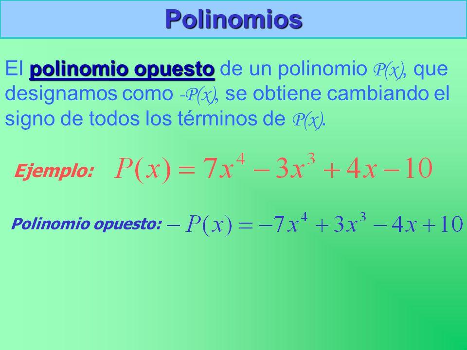 Polinomios El polinomio opuesto de un polinomio P(x), que designamos como -P(x), se obtiene cambiando el signo de todos los términos de P(x).