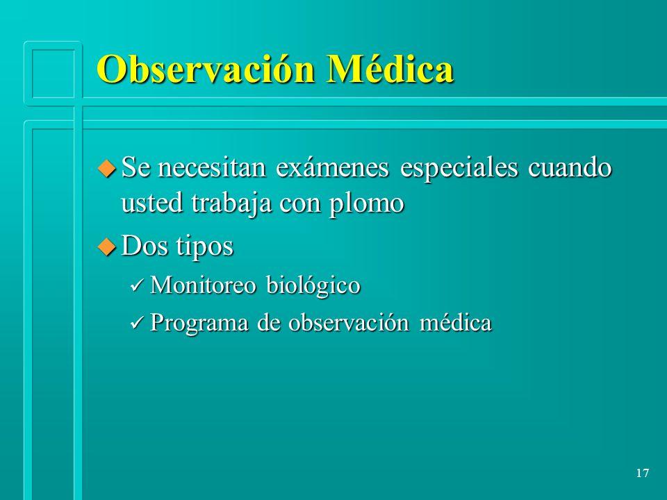 Observación Médica Se necesitan exámenes especiales cuando usted trabaja con plomo. Dos tipos. Monitoreo biológico.