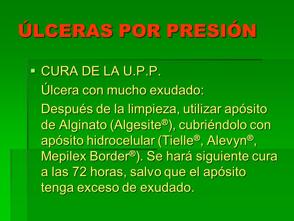 ÚLCERAS POR PRESIÓN CURA DE LA U.P.P. Úlcera con mucho exudado: