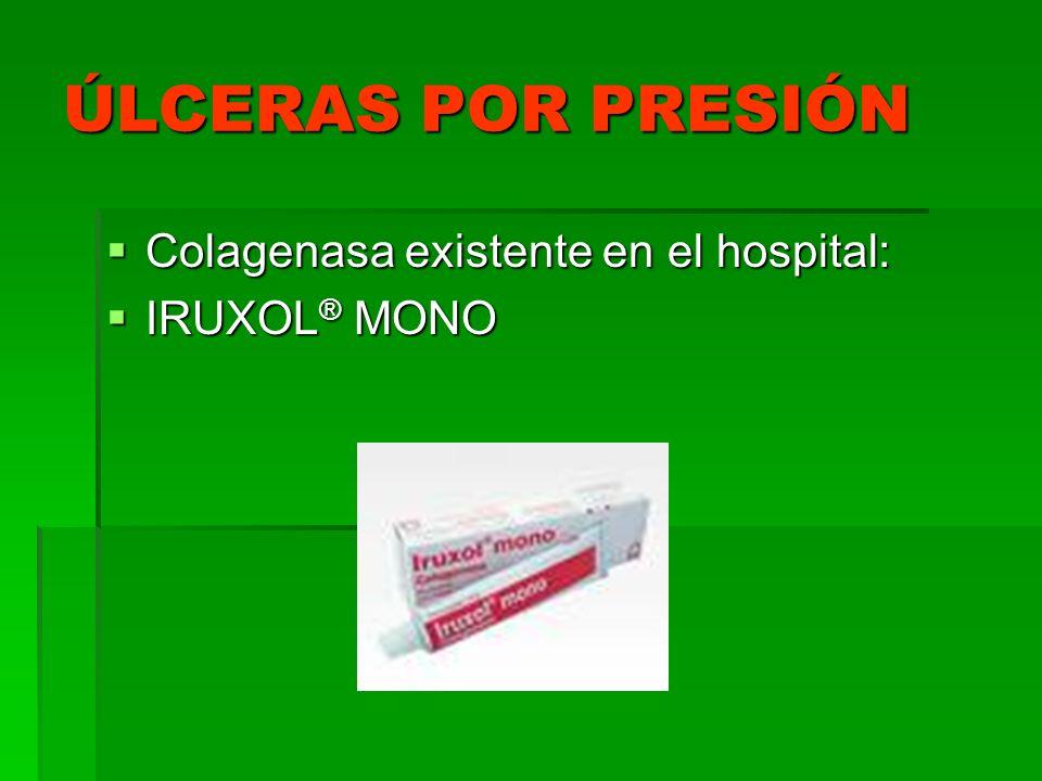 ÚLCERAS POR PRESIÓN Colagenasa existente en el hospital: IRUXOL® MONO