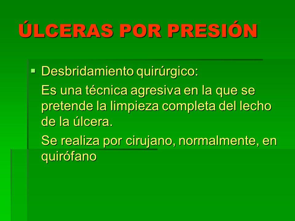 ÚLCERAS POR PRESIÓN Desbridamiento quirúrgico: