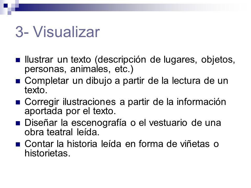 3- Visualizar Ilustrar un texto (descripción de lugares, objetos, personas, animales, etc.) Completar un dibujo a partir de la lectura de un texto.