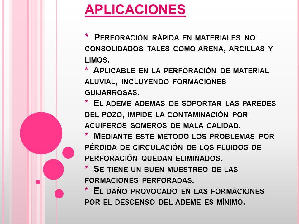 APLICACIONES * Perforación rápida en materiales no consolidados tales como arena, arcillas y limos.