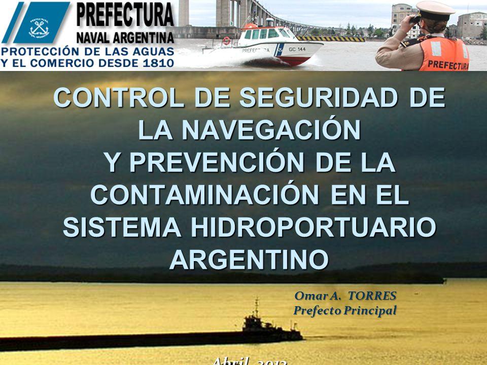 CONTROL DE SEGURIDAD DE LA NAVEGACIÓN Y PREVENCIÓN DE LA CONTAMINACIÓN EN EL SISTEMA HIDROPORTUARIO ARGENTINO Abril 2013