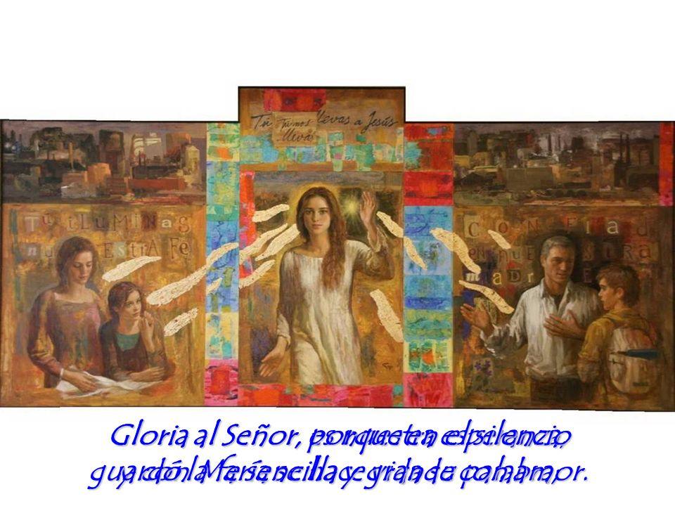 Gloria al Señor, es nuestra esperanza, y con María se hace vida su palabra;