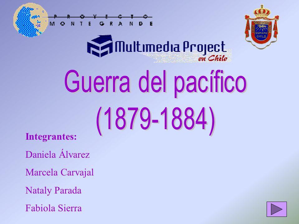 Guerra del pacífico (1879-1884) Integrantes: Daniela Álvarez