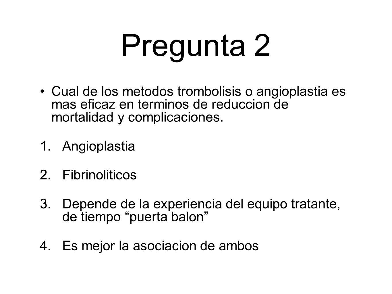 Pregunta 2 Cual de los metodos trombolisis o angioplastia es mas eficaz en terminos de reduccion de mortalidad y complicaciones.