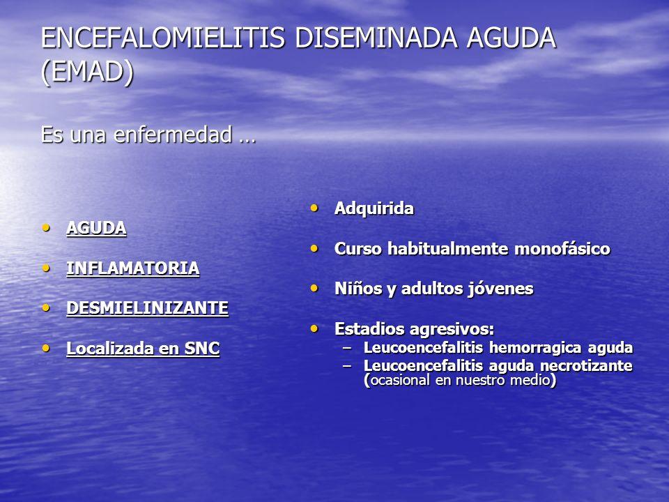 ENCEFALOMIELITIS DISEMINADA AGUDA (EMAD) Es una enfermedad …