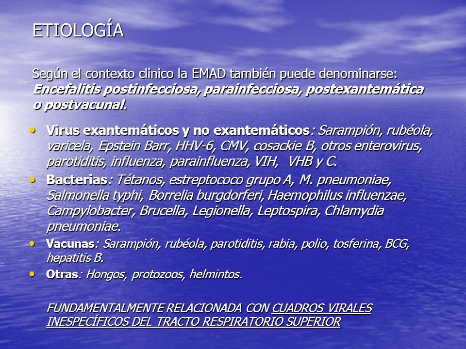 ETIOLOGÍA Según el contexto clinico la EMAD también puede denominarse: Encefalitis postinfecciosa, parainfecciosa, postexantemática o postvacunal.