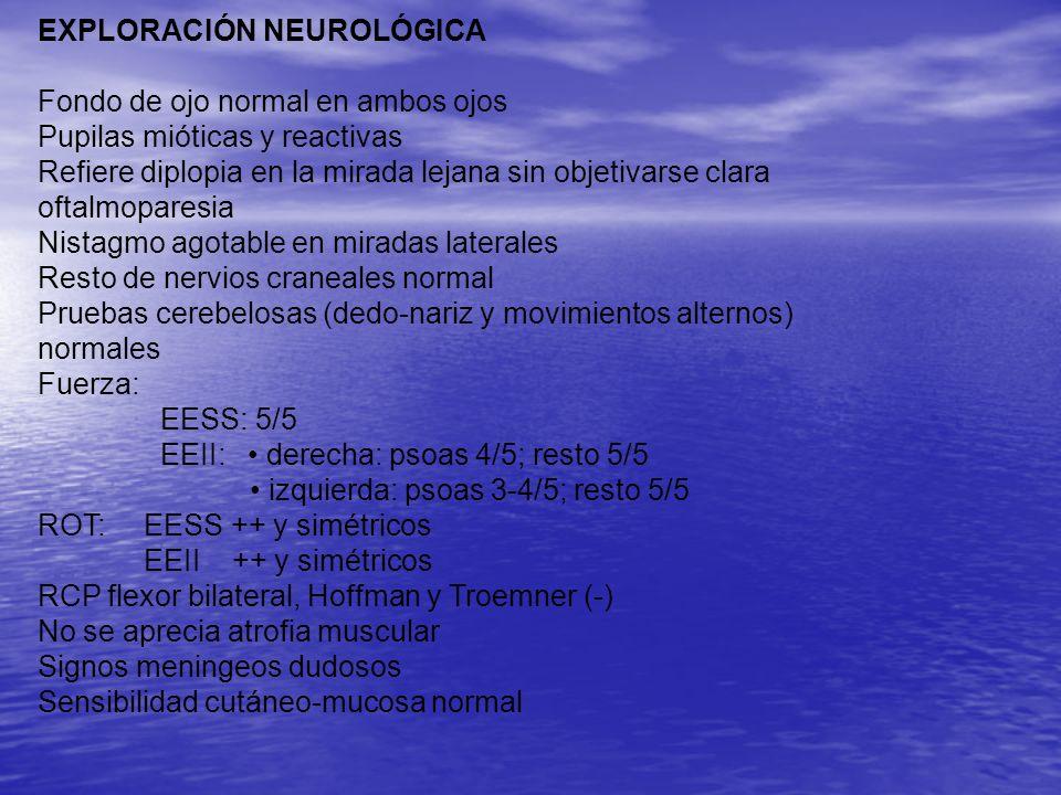 EXPLORACIÓN NEUROLÓGICA. Fondo de ojo normal en ambos ojos