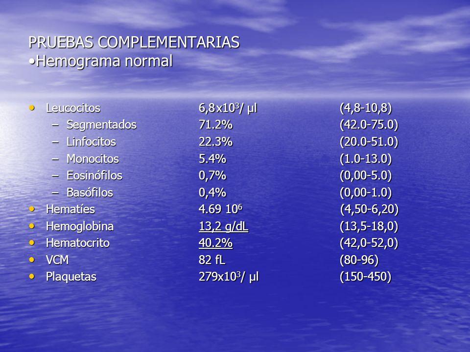 PRUEBAS COMPLEMENTARIAS •Hemograma normal