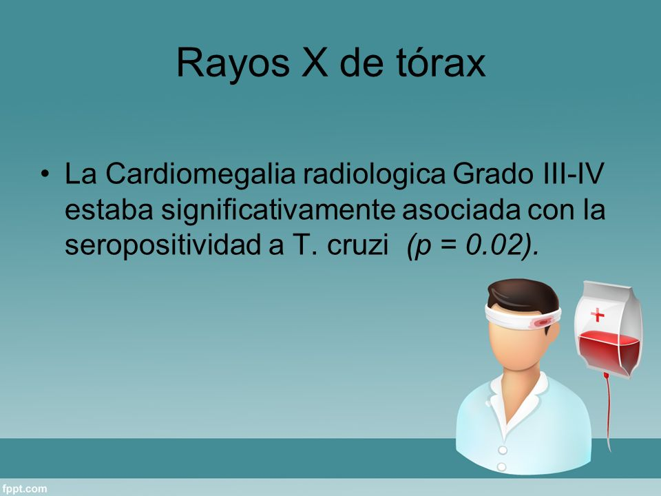 Rayos X de tórax La Cardiomegalia radiologica Grado III-IV estaba significativamente asociada con la seropositividad a T.